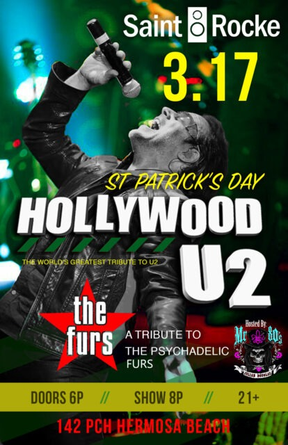 ST. PATRICK'S DAY PARTY Featuring HOLLYWOOD U2 (U2 Tribute) & THE FURS (PSYCH FURS Tribute) @ SAINT ROCKE | Hermosa Beach | California | United States