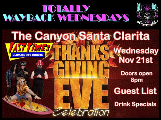 """TOTALLY WAYBACK WEDNESDAYS"" with FAST TIMES *Thanksgiving Eve Party* @ THE CANYON - SANTA CLARITA 