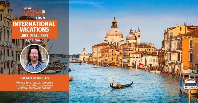 Virtual Travel Adventure Show - International Vacations July 21st, 2021 - featuring Julian Douglas